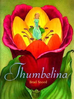 Thumbelina By Andersen, Hans Christian/ Sneed, Brad (ILT)/ Sneed, Brad (ADP)/ Sneed, Brad